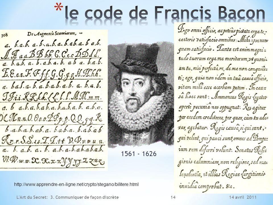 14 avril 2011L'Art du Secret: 3. Communiquer de façon discrète 1561 - 1626 http://www.apprendre-en-ligne.net/crypto/stegano/bilitere.html 14
