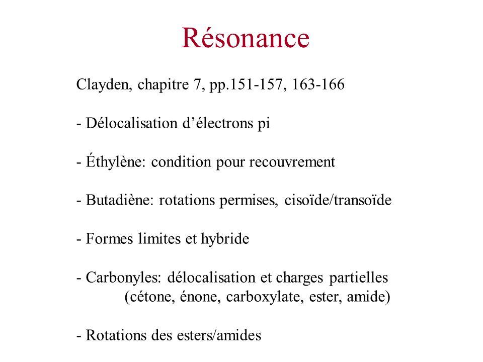 Résonance Clayden, chapitre 7, pp.151-157, 163-166 - Délocalisation délectrons pi - Éthylène: condition pour recouvrement - Butadiène: rotations permi