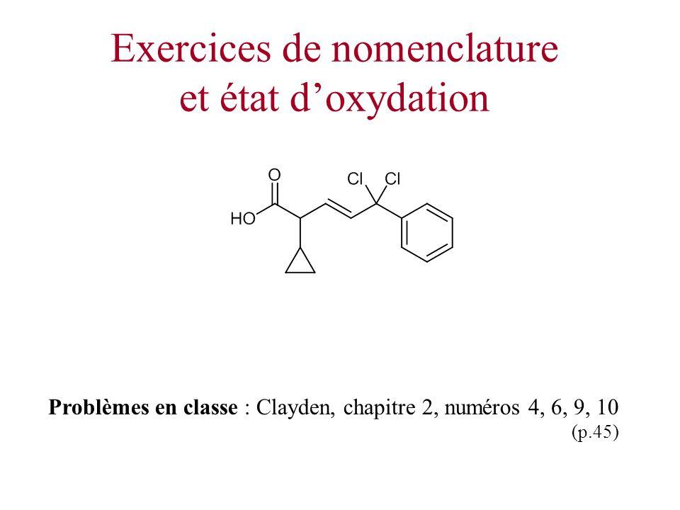 Exercices de nomenclature et état doxydation Problèmes en classe : Clayden, chapitre 2, numéros 4, 6, 9, 10 (p.45)