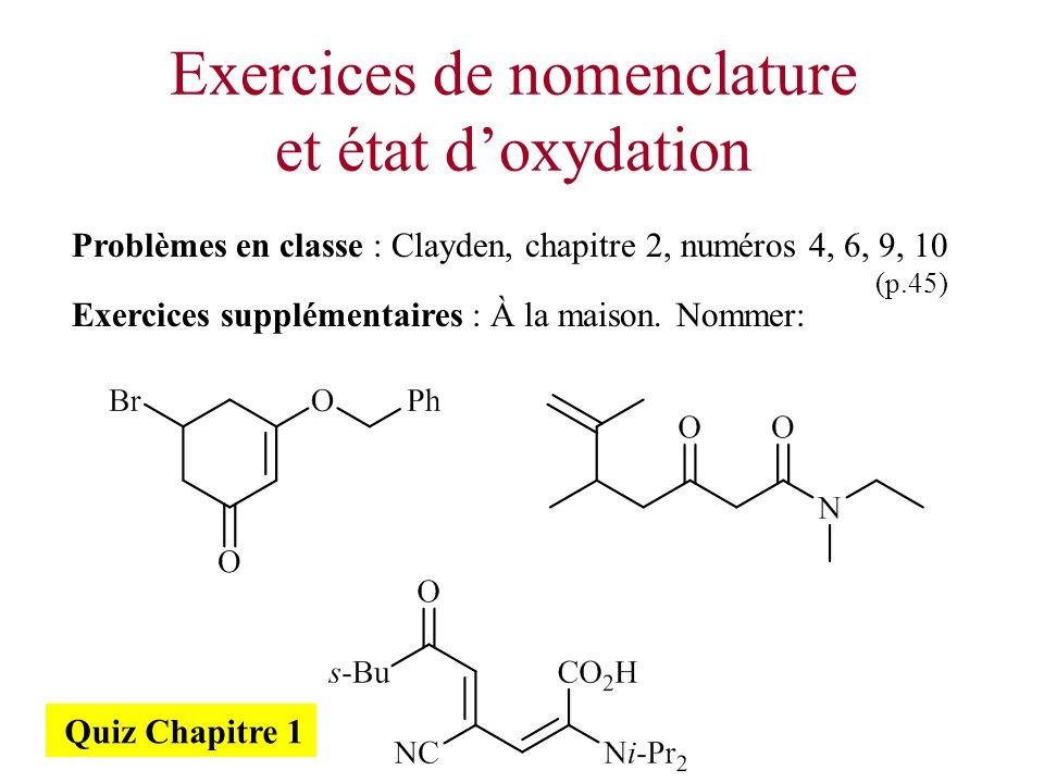 Exercices de nomenclature et état doxydation Problèmes en classe : Clayden, chapitre 2, numéros 4, 6, 9, 10 (p.45) Exercices supplémentaires : À la ma