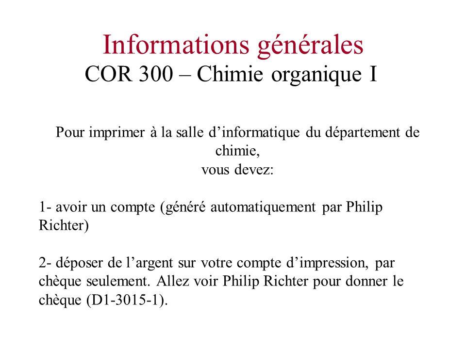 COR 300 – Chimie organique I Pour imprimer à la salle dinformatique du département de chimie, vous devez: 1- avoir un compte (généré automatiquement p