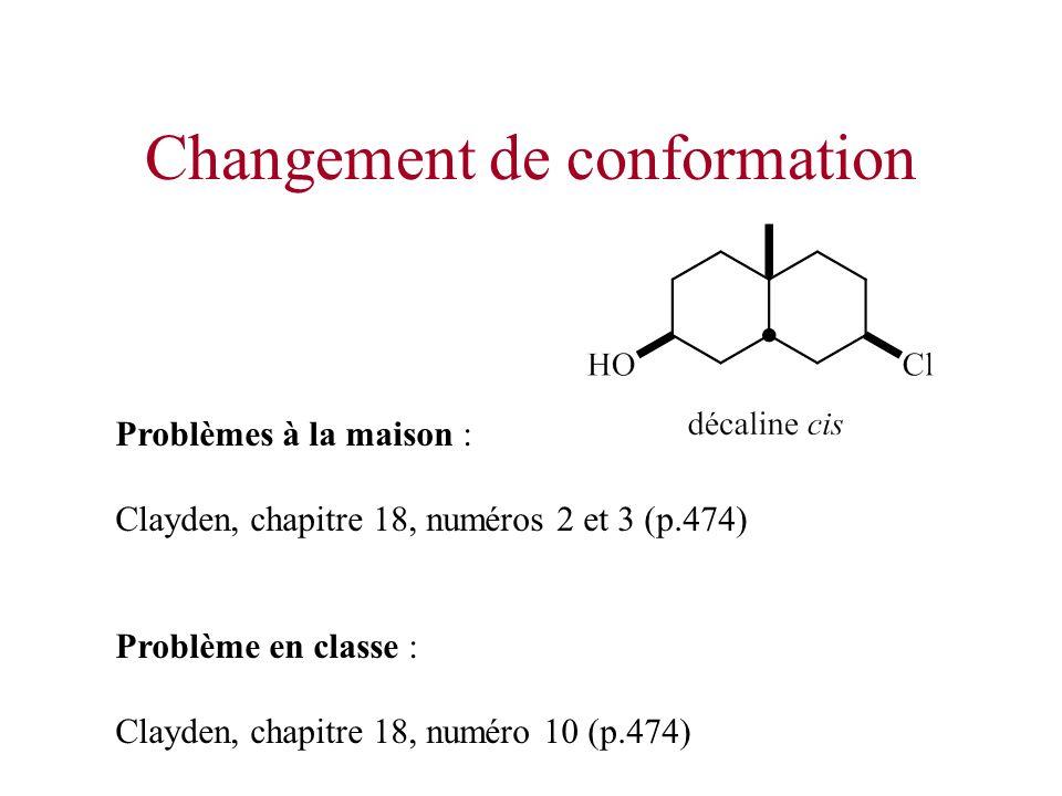 Changement de conformation Problèmes à la maison : Clayden, chapitre 18, numéros 2 et 3 (p.474) Problème en classe : Clayden, chapitre 18, numéro 10 (