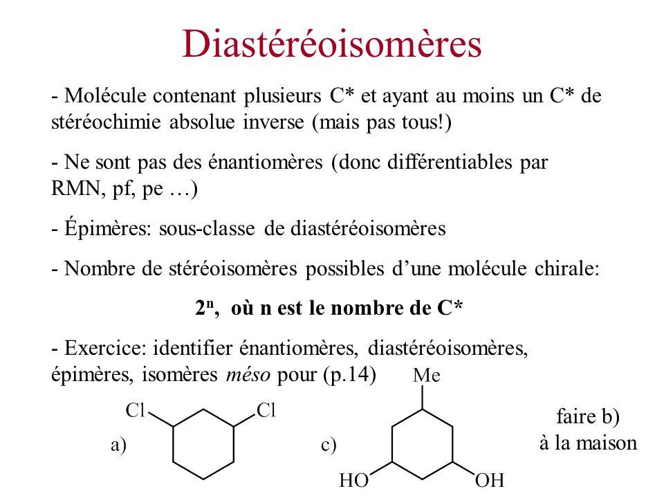 Diastéréoisomères - Molécule contenant plusieurs C* et ayant au moins un C* de stéréochimie absolue inverse (mais pas tous!) - Ne sont pas des énantio