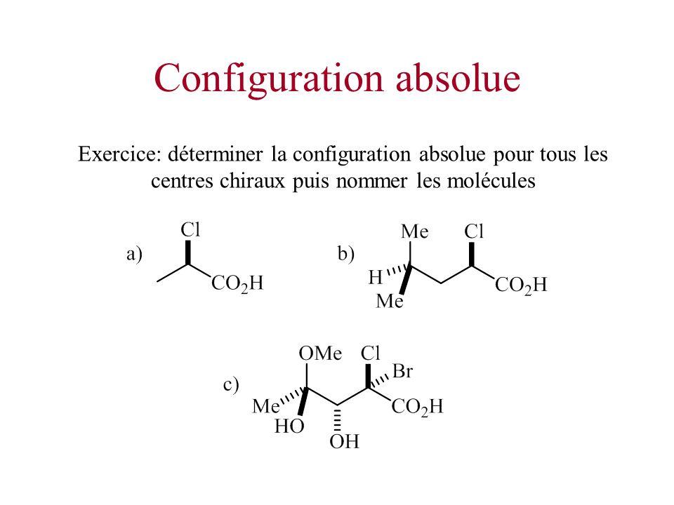 Configuration absolue Exercice: déterminer la configuration absolue pour tous les centres chiraux puis nommer les molécules