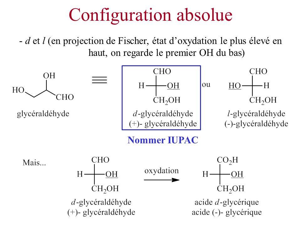 Configuration absolue - d et l (en projection de Fischer, état doxydation le plus élevé en haut, on regarde le premier OH du bas) Nommer IUPAC