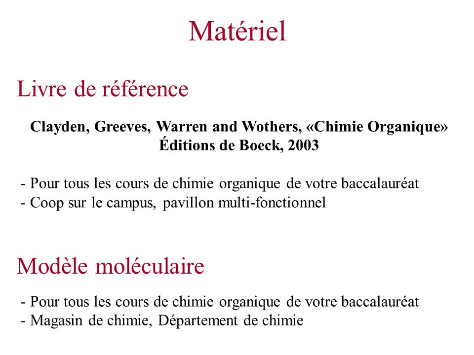 Clayden, Greeves, Warren and Wothers, «Chimie Organique» Éditions de Boeck, 2003 - Pour tous les cours de chimie organique de votre baccalauréat - Coo