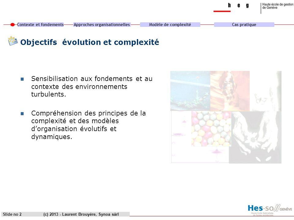 Contexte et fondementsApproches organisationnellesModèle de complexitéCas pratique (c) 2013 - Laurent Brouyère, Synoa sàrlSlide no 2 Objectifs évoluti