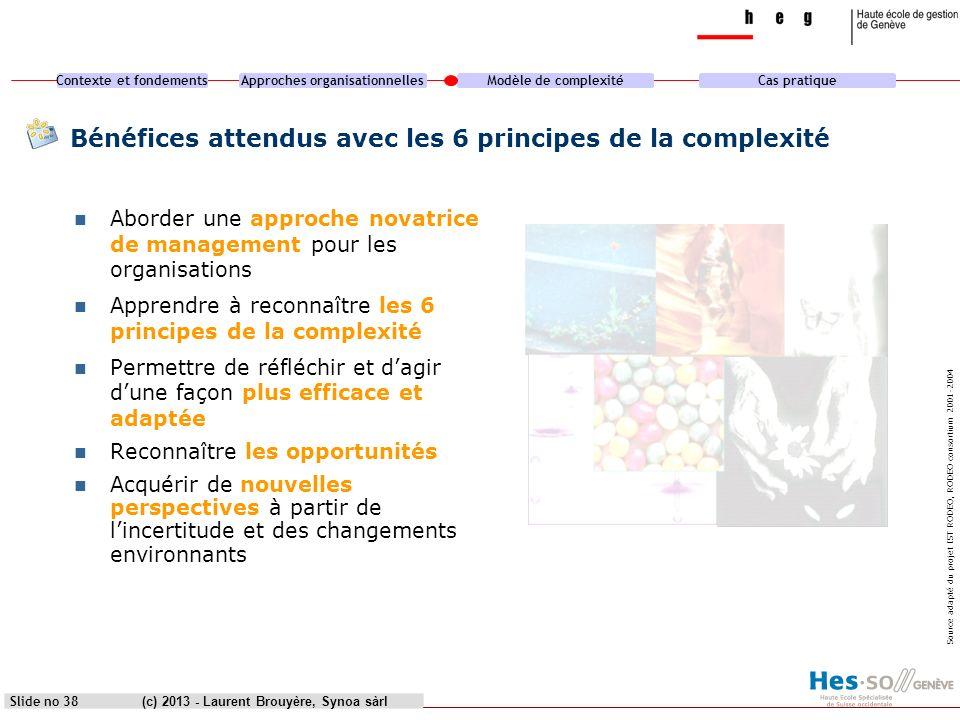 Contexte et fondementsApproches organisationnellesModèle de complexitéCas pratique (c) 2013 - Laurent Brouyère, Synoa sàrlSlide no 38 Bénéfices attend