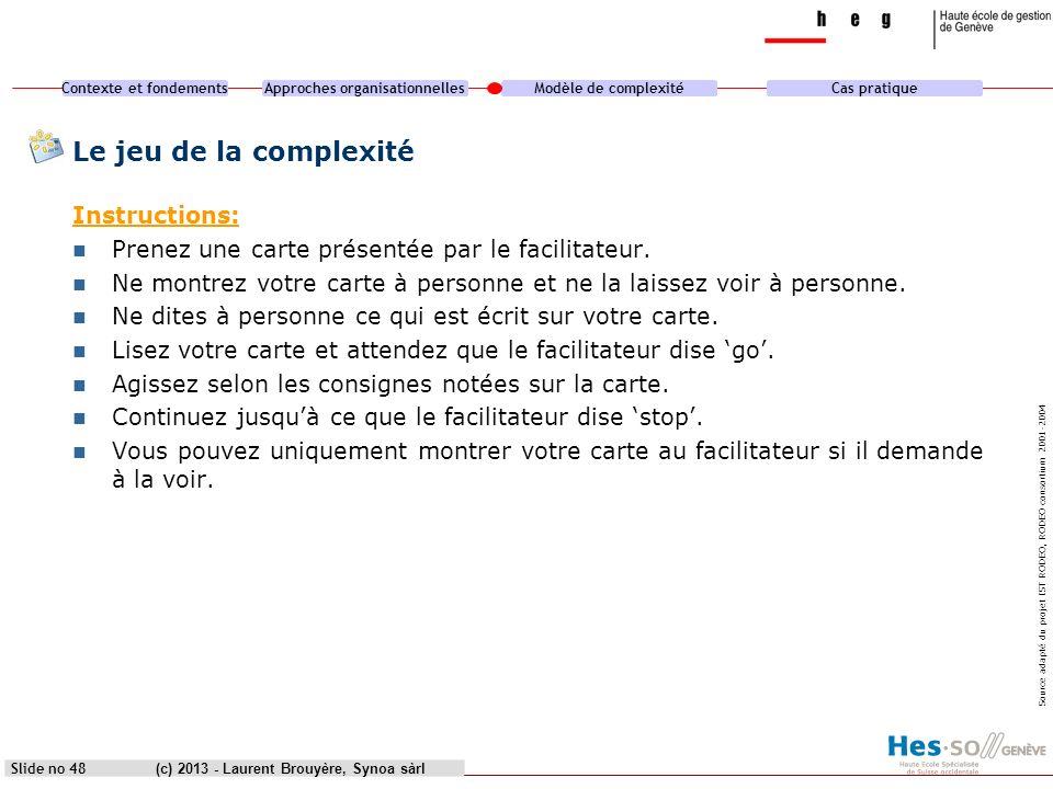 Contexte et fondementsApproches organisationnellesModèle de complexitéCas pratique (c) 2013 - Laurent Brouyère, Synoa sàrlSlide no 48 Le jeu de la com