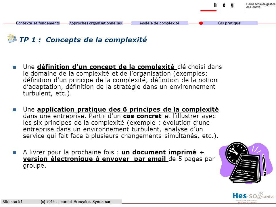 Contexte et fondementsApproches organisationnellesModèle de complexitéCas pratique (c) 2013 - Laurent Brouyère, Synoa sàrlSlide no 51 TP 1 : Concepts
