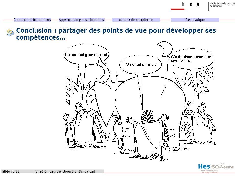 Contexte et fondementsApproches organisationnellesModèle de complexitéCas pratique (c) 2013 - Laurent Brouyère, Synoa sàrlSlide no 88 Conclusion : par