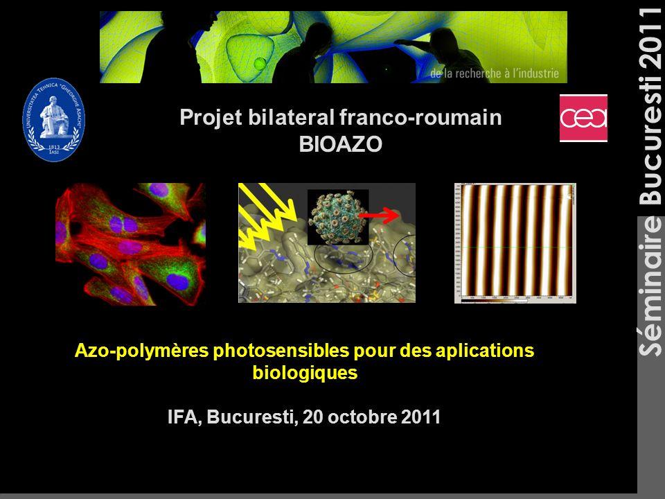 Séminaire Bucuresti 2011 Azo-polymères photosensibles pour des aplications biologiques IFA, Bucuresti, 20 octobre 2011 Projet bilateral franco-roumain BIOAZO
