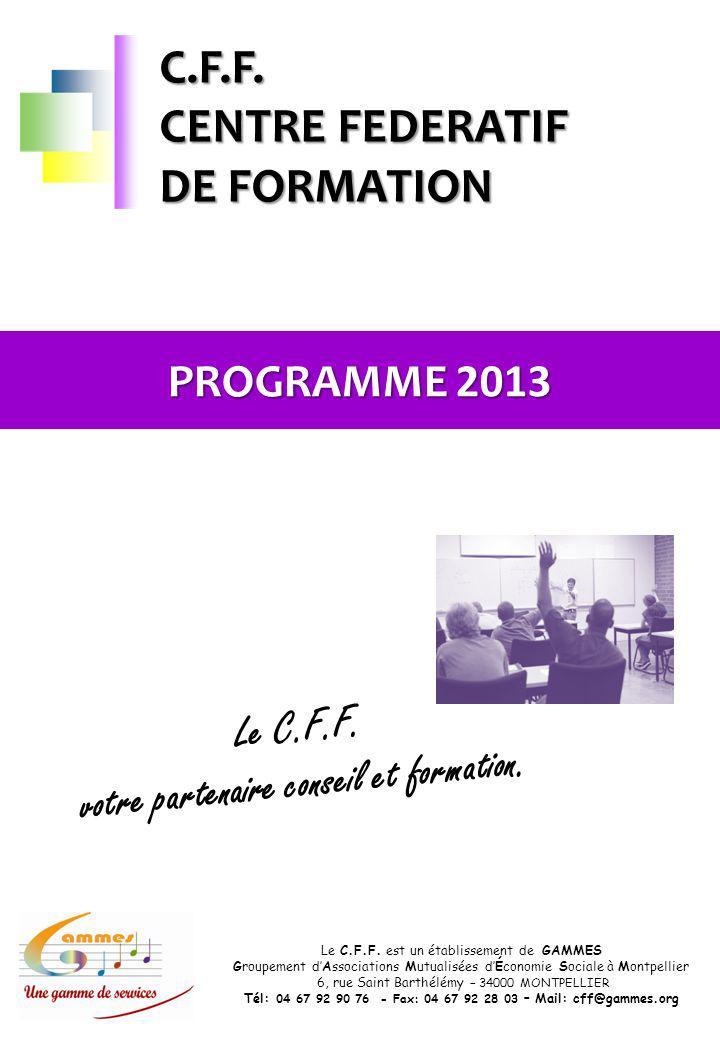 Le C.F.F. est un établissement de GAMMES Groupement dAssociations Mutualisées dÉconomie Sociale à Montpellier 6, rue Saint Barthélémy – 34000 MONTPELL