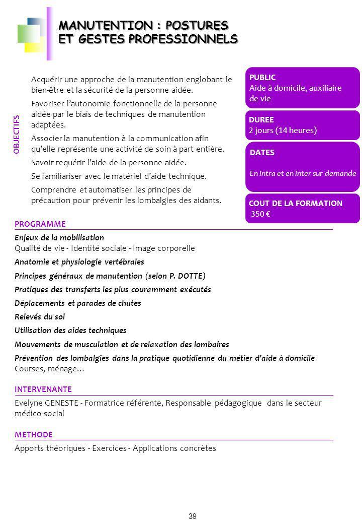 MANUTENTION : POSTURES ET GESTES PROFESSIONNELS PROGRAMME Enjeux de la mobilisation Qualité de vie - Identité sociale - Image corporelle Anatomie et p