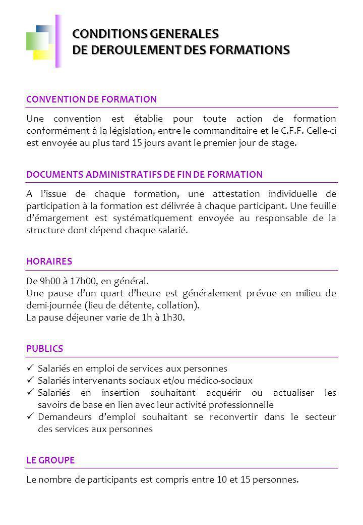 CONDITIONS GENERALES DE DEROULEMENT DES FORMATIONS CONVENTION DE FORMATION Une convention est établie pour toute action de formation conformément à la