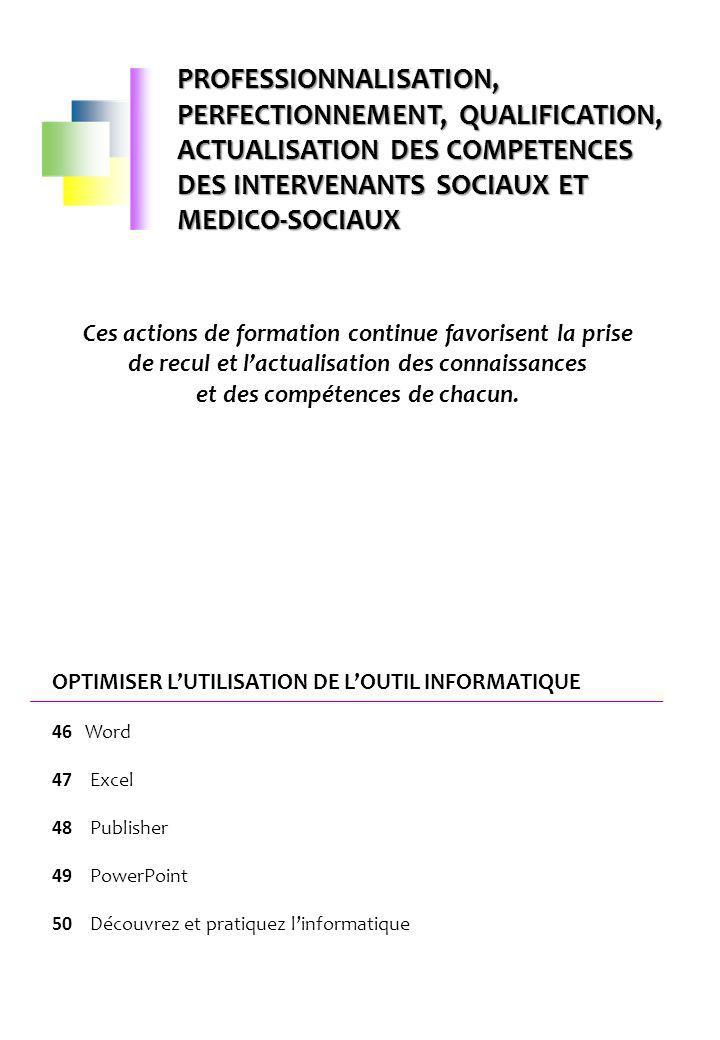 PROFESSIONNALISATION, PERFECTIONNEMENT, QUALIFICATION, ACTUALISATION DES COMPETENCES DES INTERVENANTS SOCIAUX ET MEDICO-SOCIAUX OPTIMISER LUTILISATION