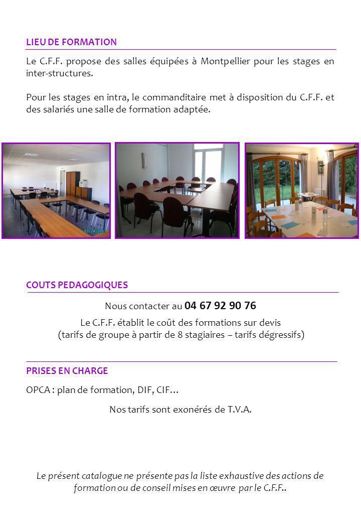 LIEU DE FORMATION Le C.F.F. propose des salles équipées à Montpellier pour les stages en inter-structures. Pour les stages en intra, le commanditaire
