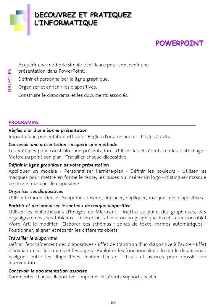POWERPOINT Acquérir une méthode simple et efficace pour concevoir une présentation dans PowerPoint. Définir et personnaliser la ligne graphique. Organ