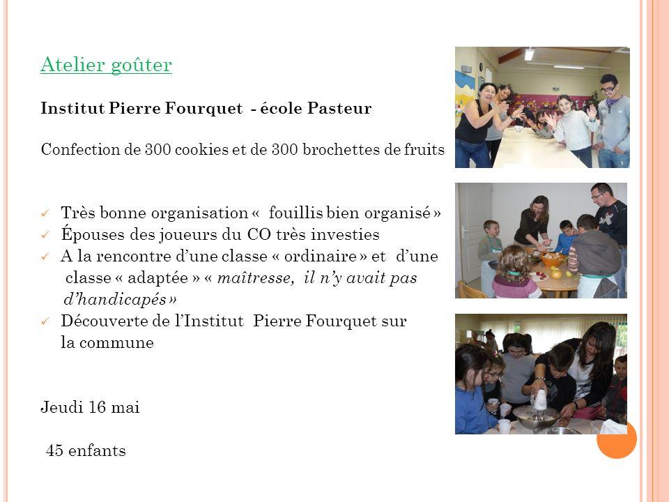 Atelier goûter Institut Pierre Fourquet - école Pasteur Confection de 300 cookies et de 300 brochettes de fruits Très bonne organisation « fouillis bi