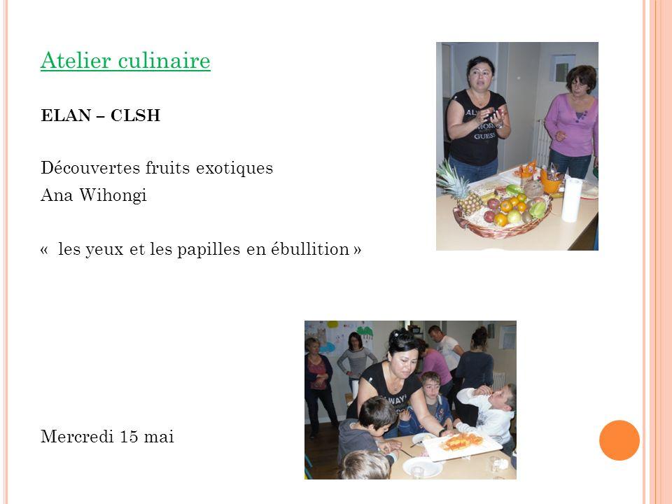 Atelier culinaire ELAN – CLSH Découvertes fruits exotiques Ana Wihongi « les yeux et les papilles en ébullition » Mercredi 15 mai