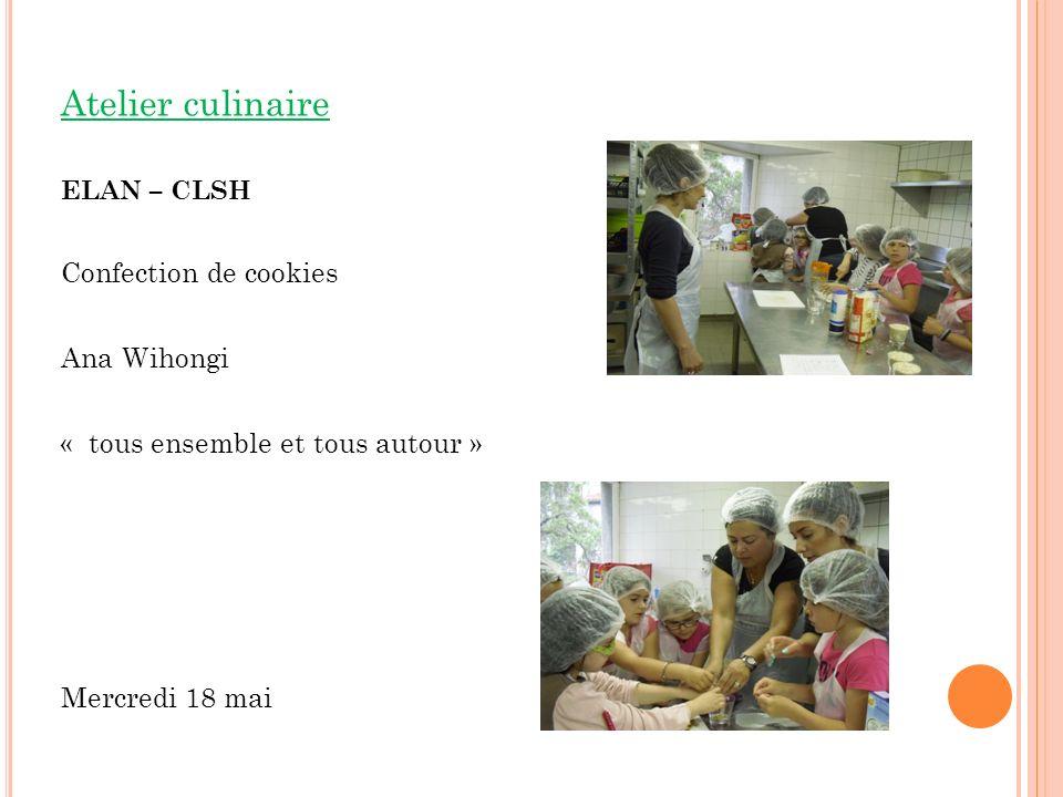 Atelier culinaire ELAN – CLSH Confection de cookies Ana Wihongi « tous ensemble et tous autour » Mercredi 18 mai
