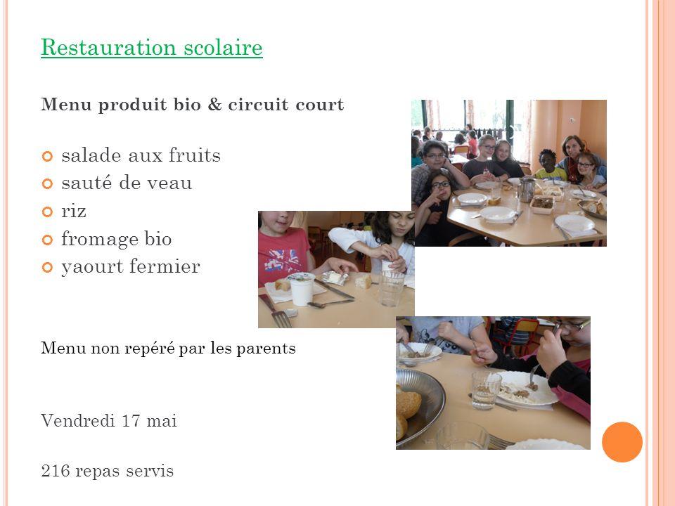Restauration scolaire Menu produit bio & circuit court salade aux fruits sauté de veau riz fromage bio yaourt fermier Menu non repéré par les parents Vendredi 17 mai 216 repas servis