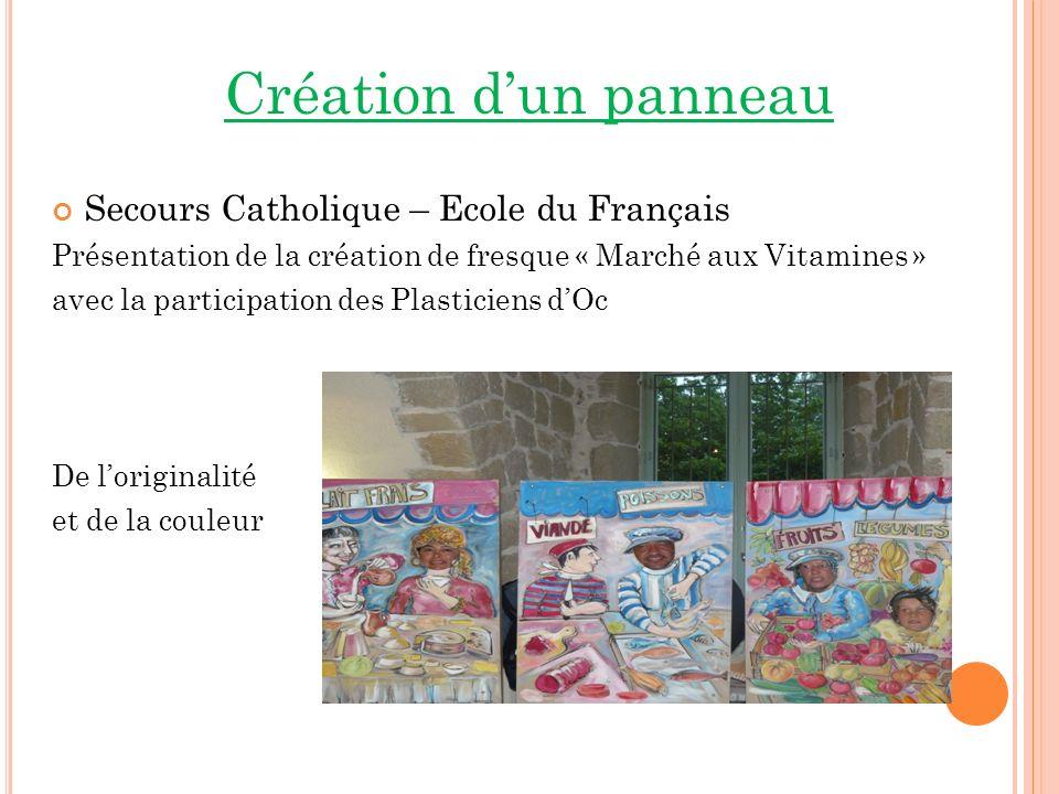 Création dun panneau Secours Catholique – Ecole du Français Présentation de la création de fresque « Marché aux Vitamines » avec la participation des Plasticiens dOc De loriginalité et de la couleur