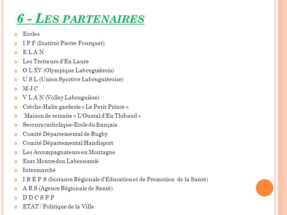 6 - L ES PARTENAIRES Ecoles I P F (Institut Pierre Fourquet) E L A N Les Trotteurs dEn Laure O L XV (Olympique Labruguièrois) U S L (Union Sportive La