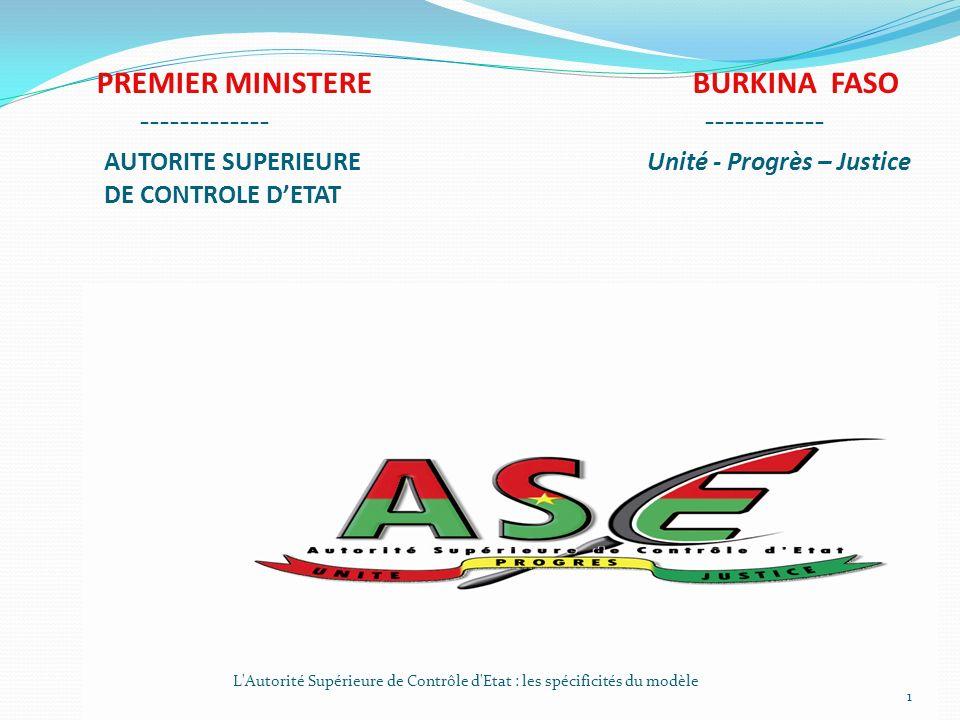 PREMIER MINISTERE BURKINA FASO ------------- ------------ AUTORITE SUPERIEURE Unité - Progrès – Justice DE CONTROLE DETAT L Autorité Supérieure de Contrôle d Etat : les spécificités du modèle 1