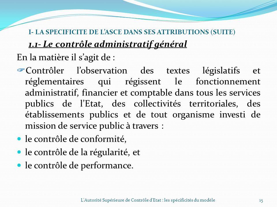 I- LA SPECIFICITE DE LASCE DANS SES ATTRIBUTIONS Les attributions de lASCE recouvrent aussi bien le contrôle administratif général (contrôle de confor