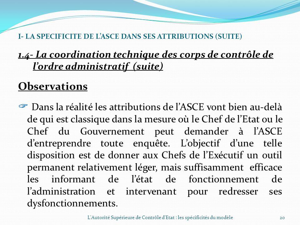 I- LA SPECIFICITE DE LASCE DANS SES ATTRIBUTIONS (SUITE) 1.4- La coordination technique des corps de contrôle de lordre administratif LAutorité Supéri