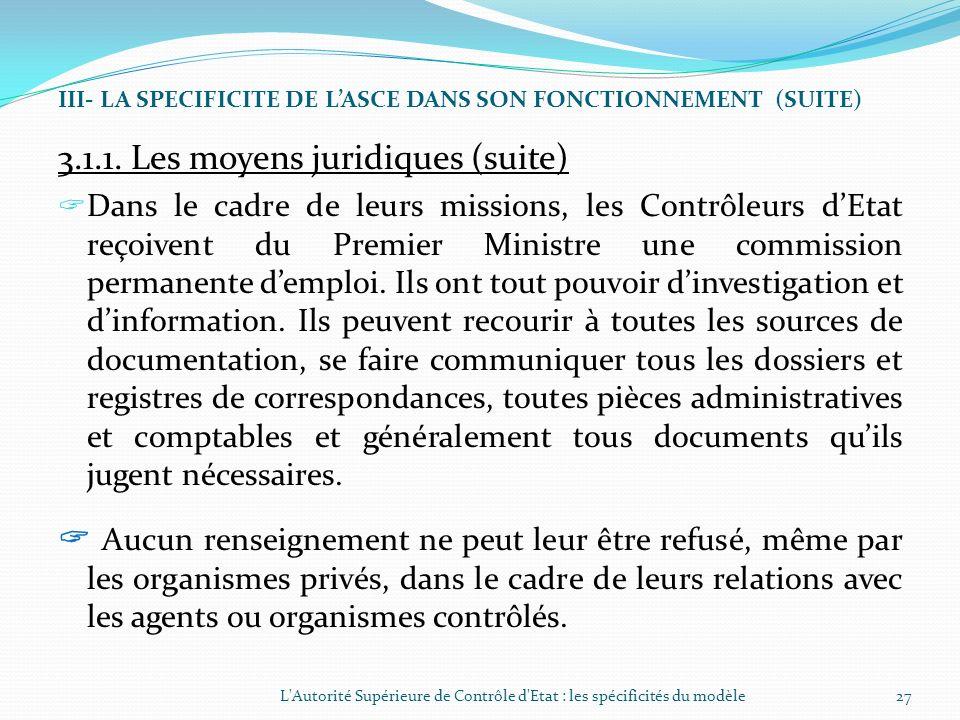 III- LA SPECIFICITE DE LASCE DANS SON FONCTIONNEMENT (SUITE) 3.1.1. Les moyens juridiques LASCE est dirigée par le Contrôleur Général dEtat sous lauto