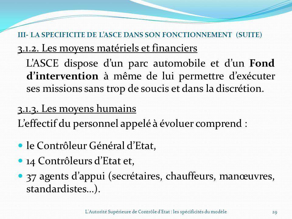 III- LA SPECIFICITE DE LASCE DANS SON FONCTIONNEMENT (SUITE) 3.1.1. Les moyens juridiques (suite) Ces Contrôleurs dEtat jouissent dune immunité dans l