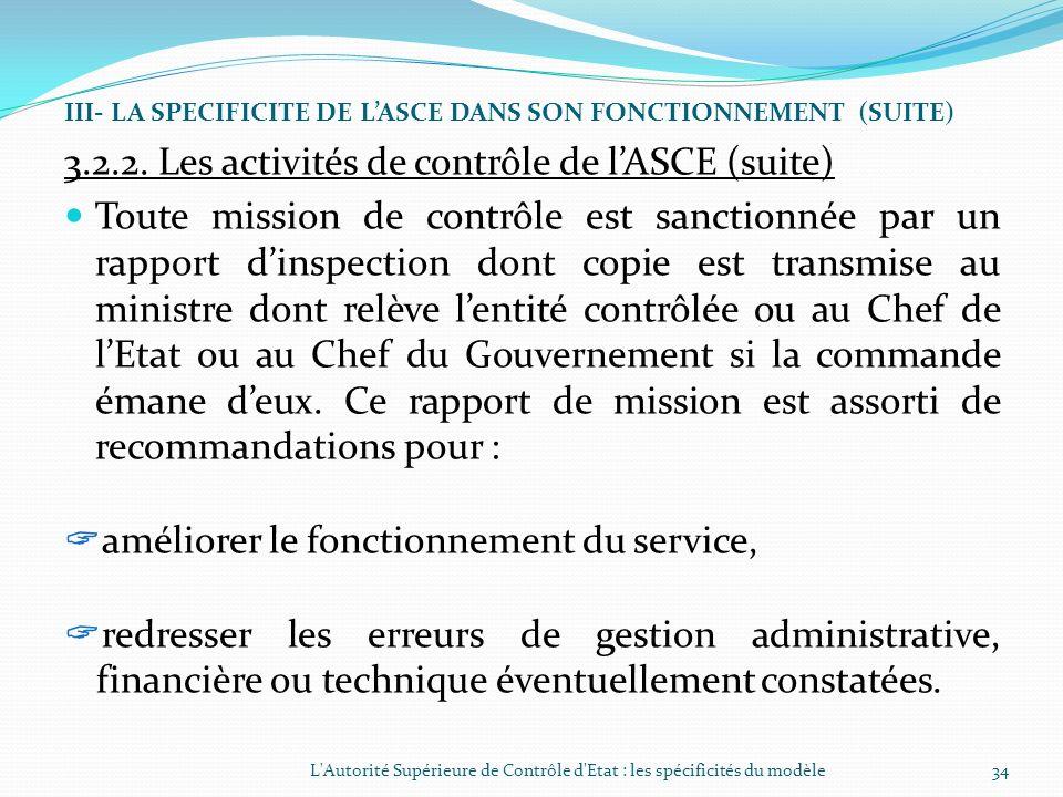 III- LA SPECIFICITE DE LASCE DANS SON FONCTIONNEMENT (SUITE) 3.2.2. Les activités de contrôle de lASCE (suite) A titre illustratif, au cours de lannée