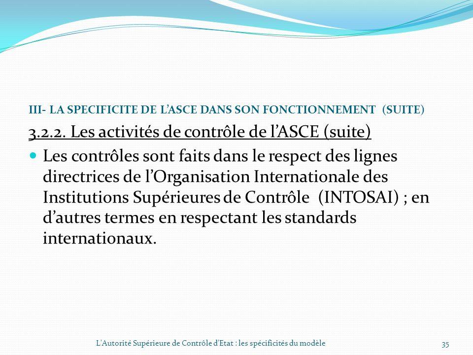 III- LA SPECIFICITE DE LASCE DANS SON FONCTIONNEMENT (SUITE) 3.2.2. Les activités de contrôle de lASCE (suite) Toute mission de contrôle est sanctionn