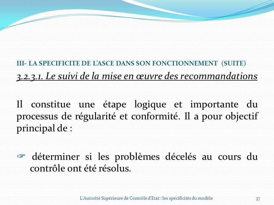 III- LA SPECIFICITE DE LASCE DANS SON FONCTIONNEMENT (SUITE) 3.2.3. Les activités de suivi de la mise en œuvre des recommandations et des actions en J