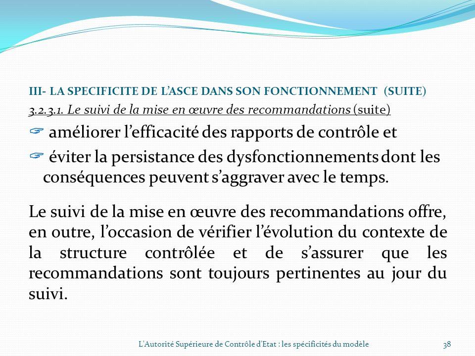 III- LA SPECIFICITE DE LASCE DANS SON FONCTIONNEMENT (SUITE) 3.2.3.1. Le suivi de la mise en œuvre des recommandations Il constitue une étape logique