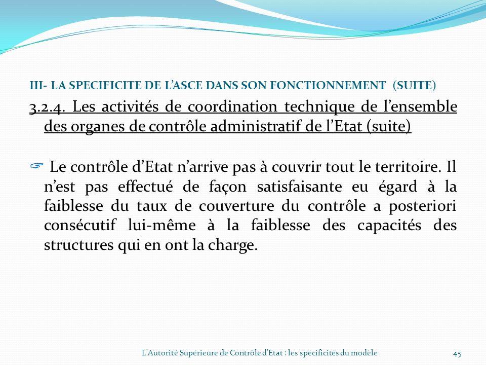 III- LA SPECIFICITE DE LASCE DANS SON FONCTIONNEMENT (SUITE) 3.2.4. Les activités de coordination technique de lensemble des organes de contrôle admin