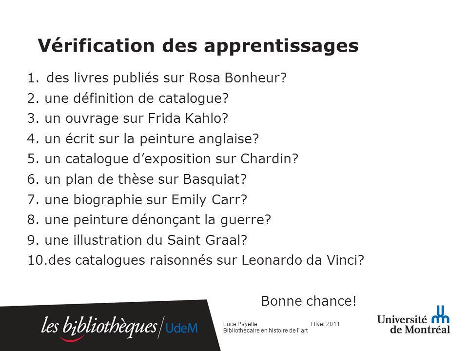 Vérification des apprentissages 1.des livres publiés sur Rosa Bonheur? 2. une définition de catalogue? 3. un ouvrage sur Frida Kahlo? 4. un écrit sur