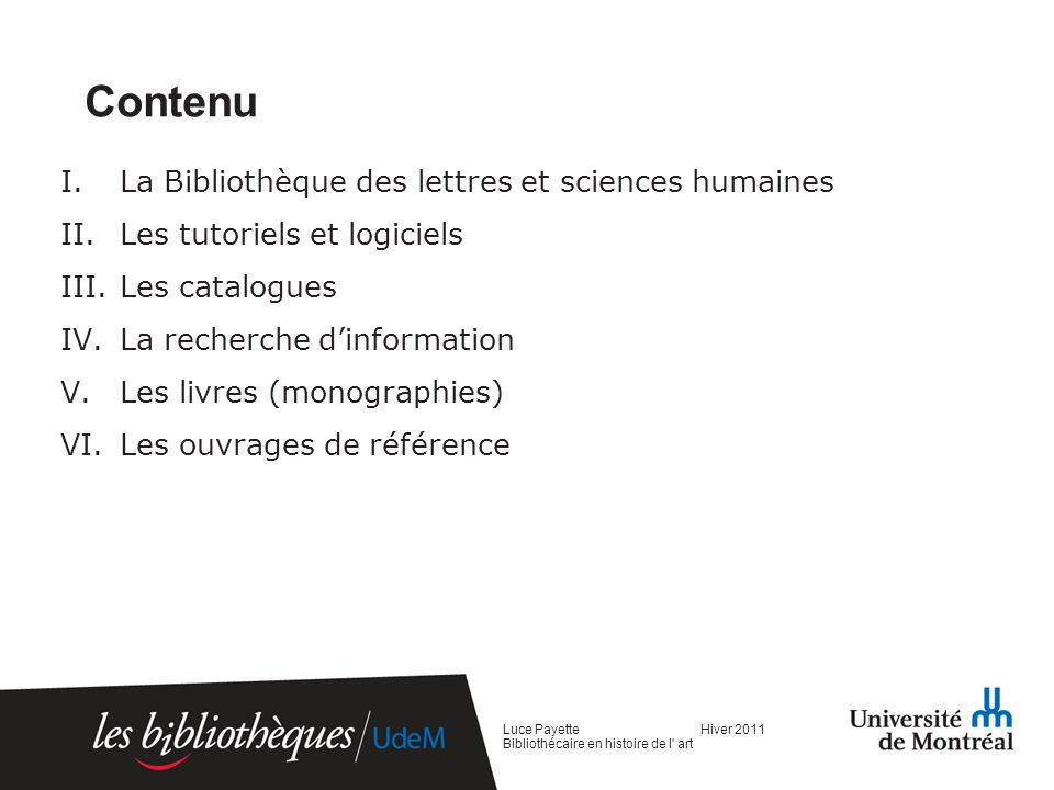 Contenu I.La Bibliothèque des lettres et sciences humaines II.Les tutoriels et logiciels III.Les catalogues IV.La recherche dinformation V.Les livres