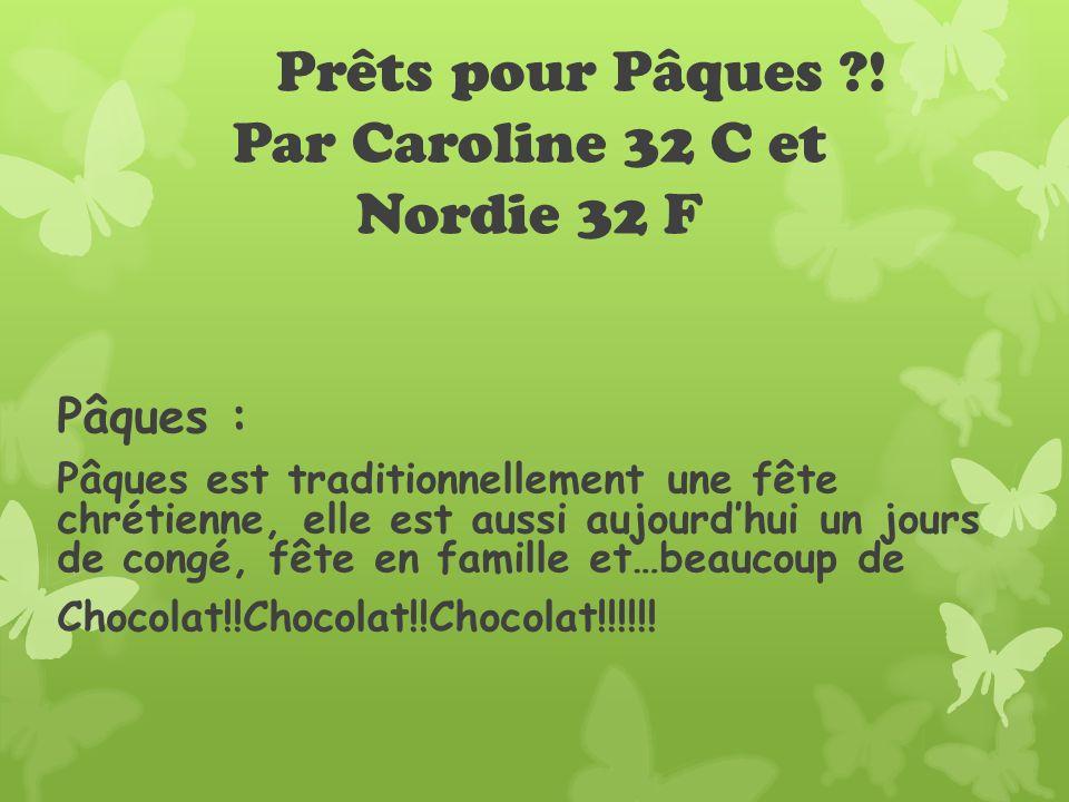 Prêts pour Pâques ?! Par Caroline 32 C et Nordie 32 F Pâques : Pâques est traditionnellement une fête chrétienne, elle est aussi aujourdhui un jours d