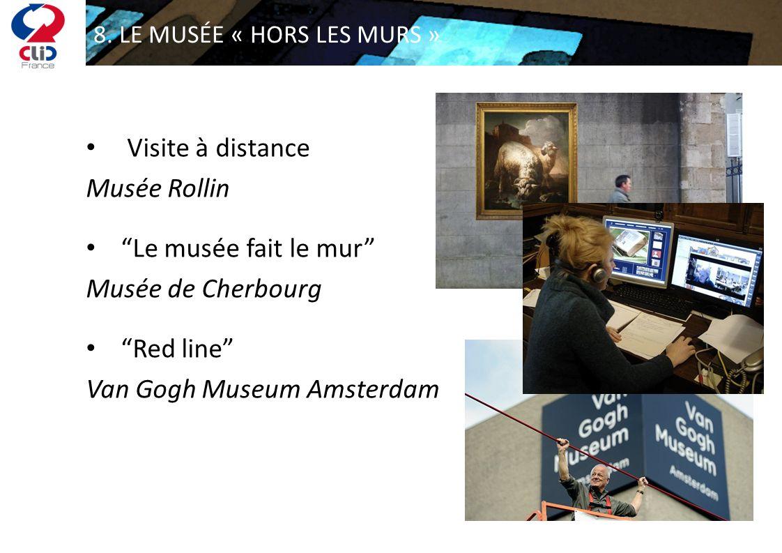 8. LE MUSÉE « HORS LES MURS » Visite à distance Musée Rollin Le musée fait le mur Musée de Cherbourg Red line Van Gogh Museum Amsterdam