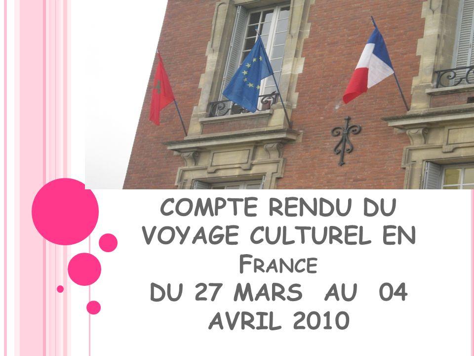 COMPTE RENDU DU VOYAGE CULTUREL EN F RANCE DU 27 MARS AU 04 AVRIL 2010