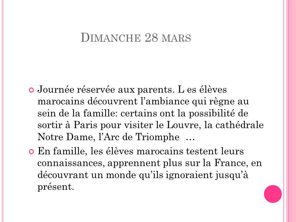 D IMANCHE 28 MARS Journée réservée aux parents. L es élèves marocains découvrent lambiance qui règne au sein de la famille: certains ont la possibilit