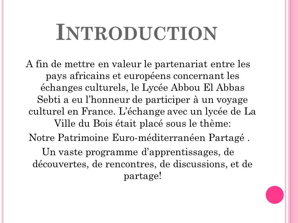 I NTRODUCTION A fin de mettre en valeur le partenariat entre les pays africains et européens concernant les échanges culturels, le Lycée Abbou El Abba