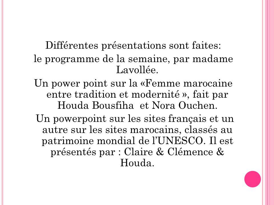Différentes présentations sont faites: le programme de la semaine, par madame Lavollée. Un power point sur la «Femme marocaine entre tradition et mode
