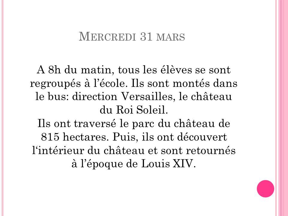 M ERCREDI 31 MARS A 8h du matin, tous les élèves se sont regroupés à lécole. Ils sont montés dans le bus: direction Versailles, le château du Roi Sole
