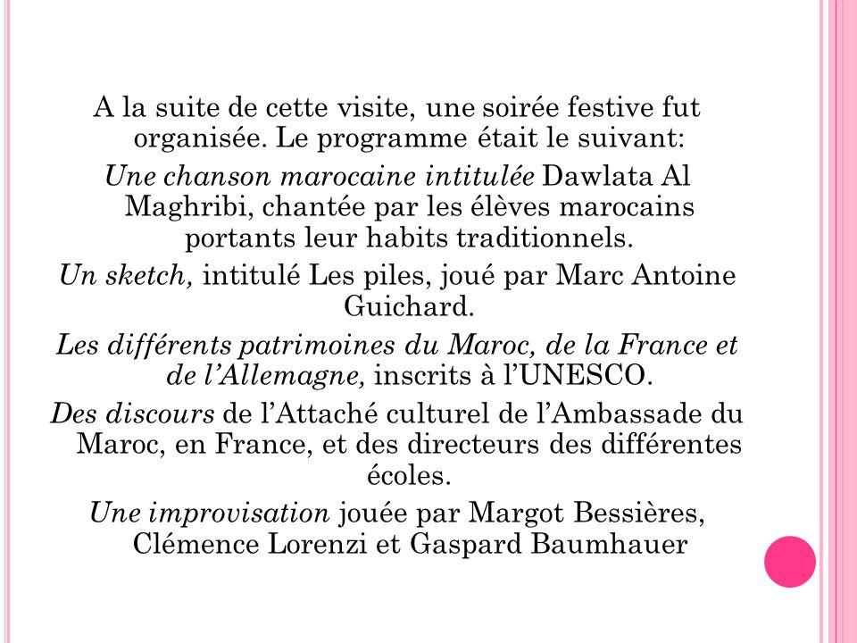 A la suite de cette visite, une soirée festive fut organisée. Le programme était le suivant: Une chanson marocaine intitulée Dawlata Al Maghribi, chan