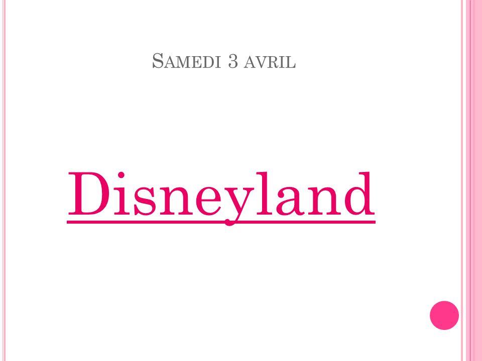 S AMEDI 3 AVRIL Disneyland