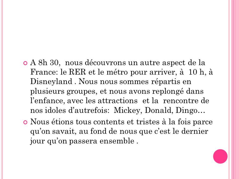 A 8h 30, nous découvrons un autre aspect de la France: le RER et le métro pour arriver, à 10 h, à Disneyland. Nous nous sommes répartis en plusieurs g